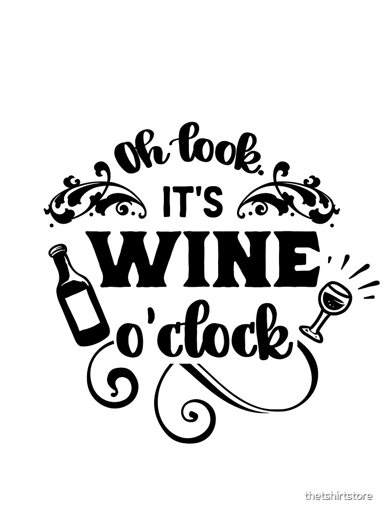 Oh look its wine o clock by thetshirtstore