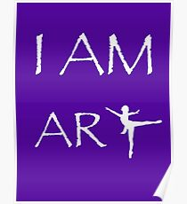 I AM ART (Dancer, Ballerina) Poster