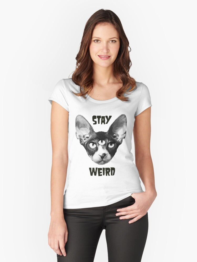 Stay Weird Sphynx Cat Women's Fitted Scoop T-Shirt Front