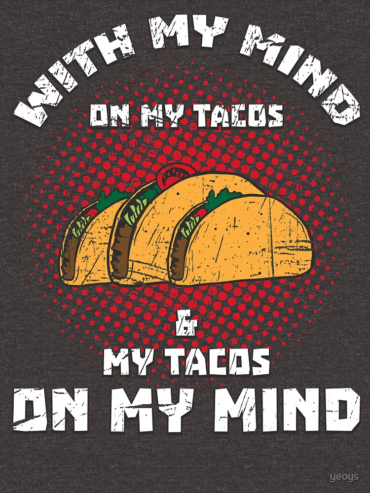 Mind On My Tacos & My Tacos On My Mind➢ Funny Taco by yeoys