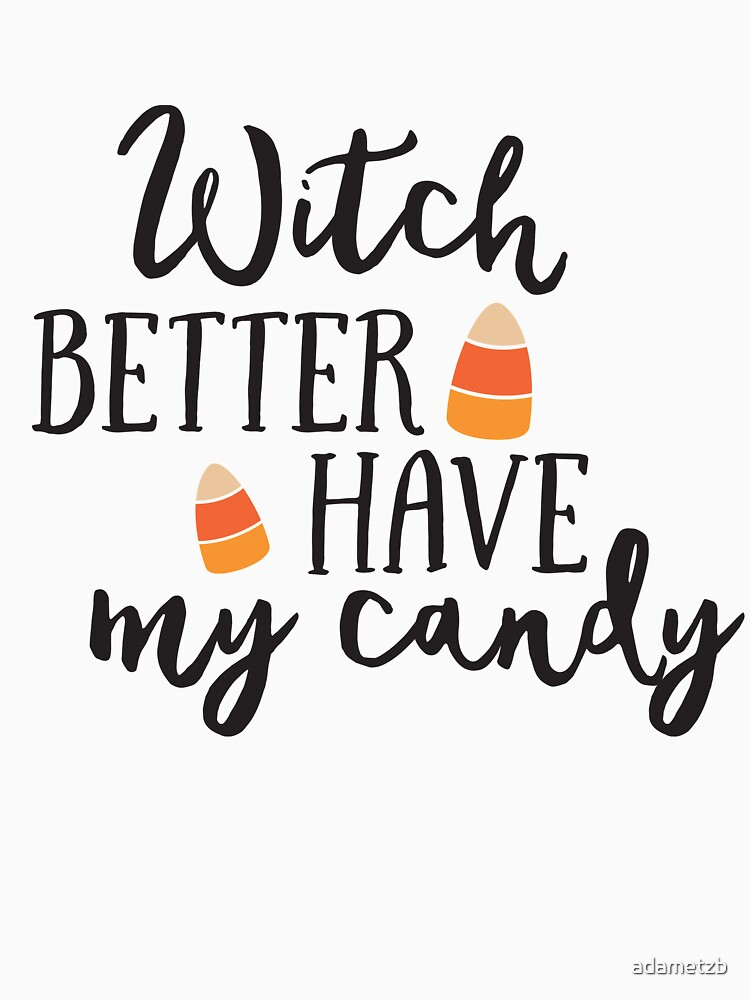 Witch Better Have My Candy by adametzb