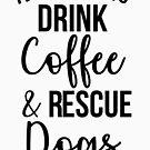 Ich möchte nur Kaffee und Rettungshunde trinken von kjanedesigns