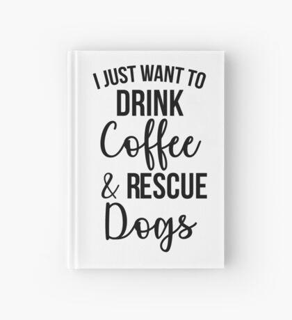Ich möchte nur Kaffee und Rettungshunde trinken Notizbuch