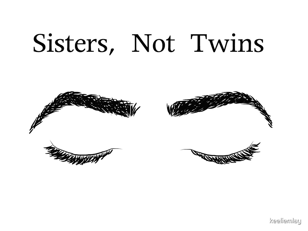 Eyebrows Sisters Not Twins by keeliemlay