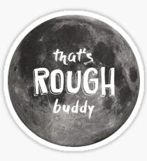 that's rough, buddy Sticker