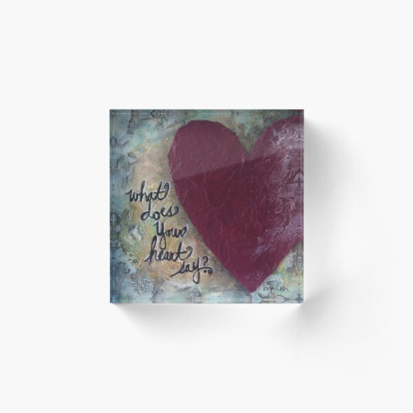 What Does Your Heart Say? Acrylic Block