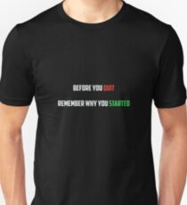 Before You Quit Remember Why You Started T-Shirt