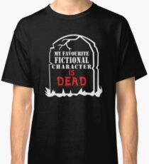 My favourite fictional character is dead - Black Classic T-Shirt