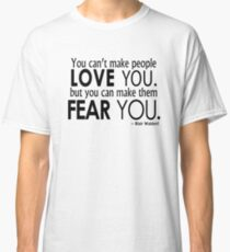 You can't make people LOVE YOU. - Whire Classic T-Shirt