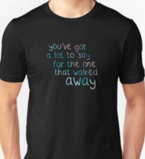You've got a lot to say. Unisex T-Shirt