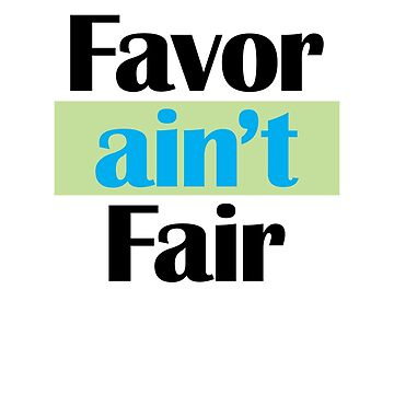Favor Aint Fair, You are His Favorite by scottwbailey