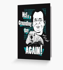 Well it is Groundhog Day AGAIN! Greeting Card