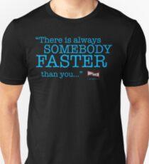 Always somebody faster... Unisex T-Shirt