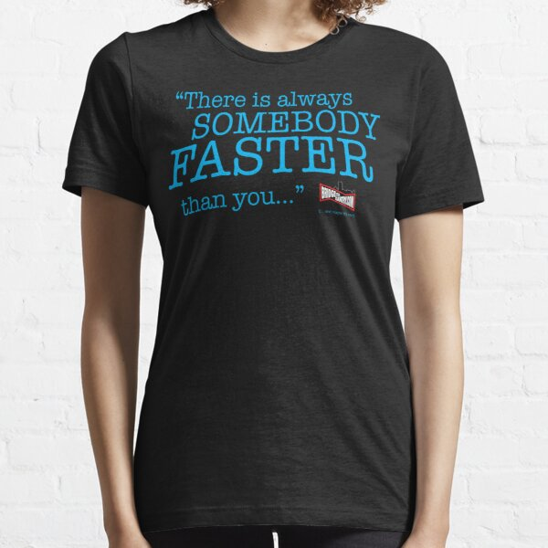 Always somebody faster... Essential T-Shirt