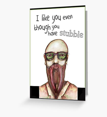 I like you even though you have stubble Greeting Card