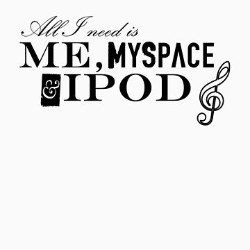 Me, MySpace & Ipod by Annnie