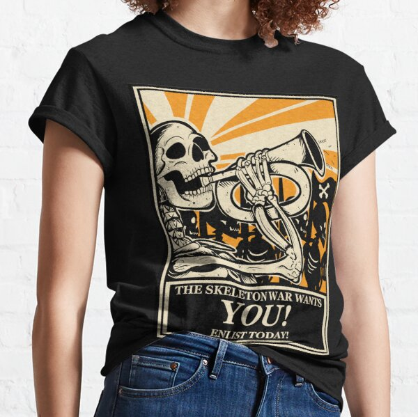 THE SKELETON WAR WANTS YOU! Classic T-Shirt