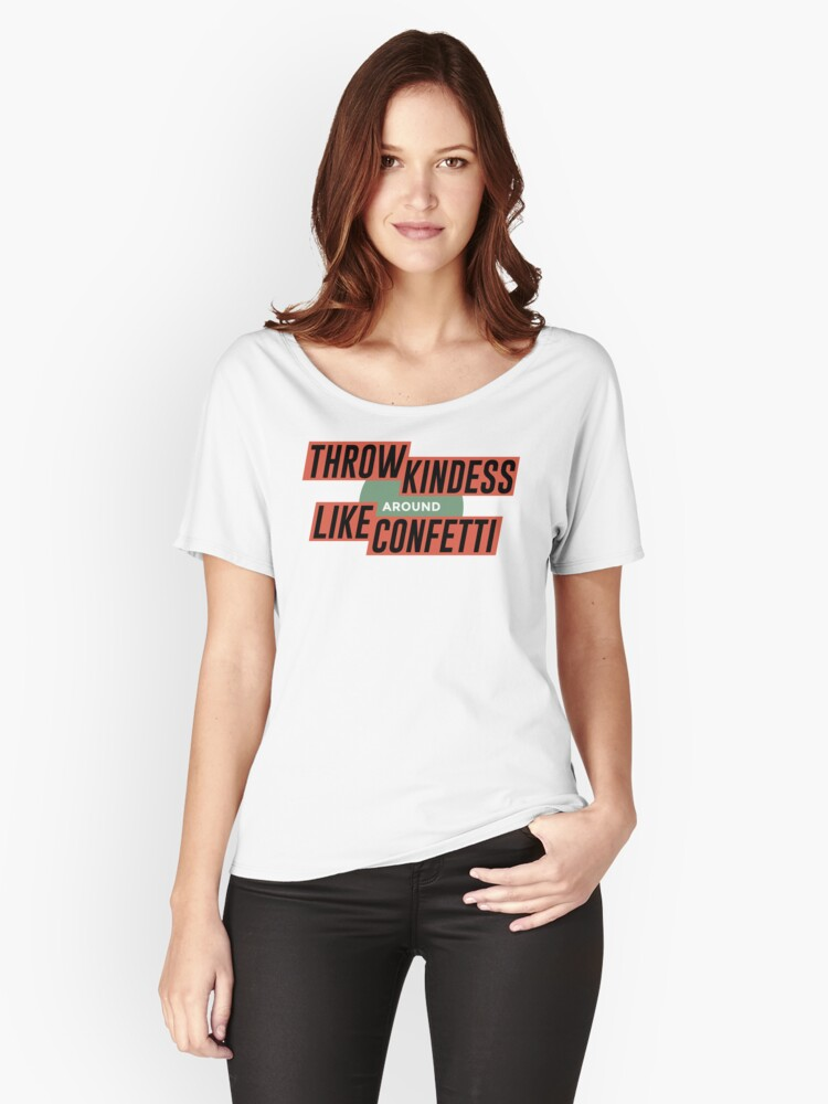 Throw Kindness Around Like Confetti Women's Relaxed Fit T-Shirt Front