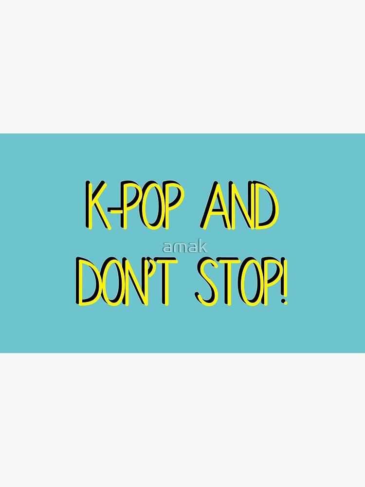 K-Pop and Don't Stop! by amak