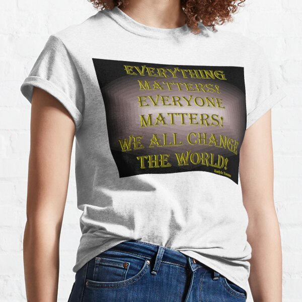 We All Change The World  Classic T-Shirt
