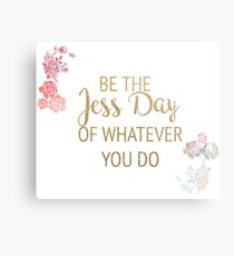 Be the Jess Day of Whatever You Do Metal Print