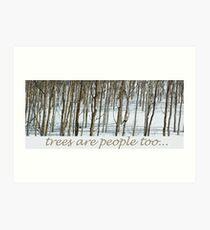 trees are people too Art Print