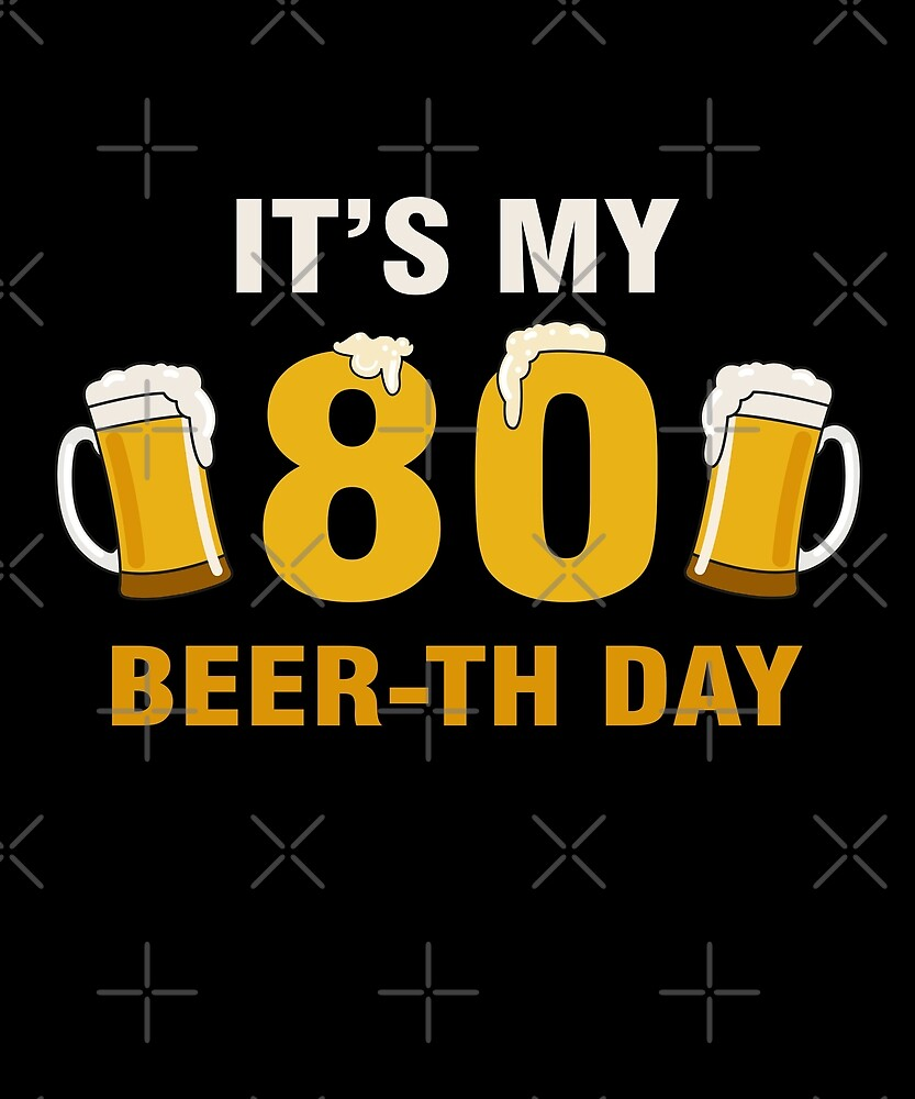 It's My 80th Beer-th Day T-Shirt Funny Birthday Cheer Pun by SpecialtyGifts