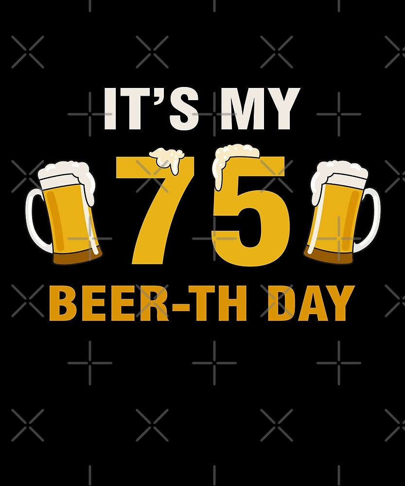 It's My 75th Beer-th Day T-Shirt Funny Birthday Cheer Pun by SpecialtyGifts