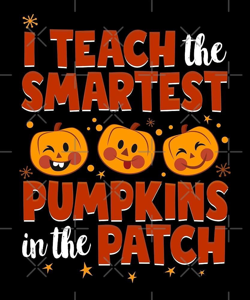 I Teach The Smartest Pumpkins Funny Teacher Autumn by JapaneseInkArt