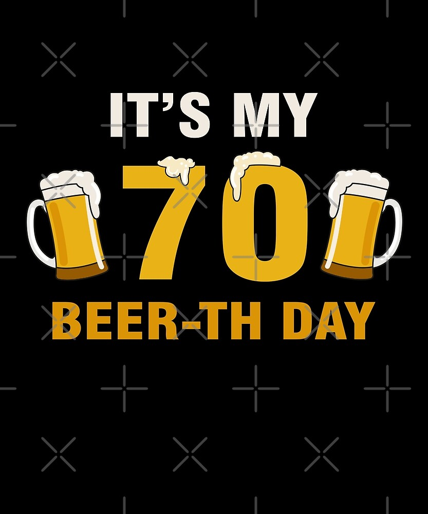It's My 70th Beer-th Day T-Shirt Funny Birthday Cheer Pun by SpecialtyGifts