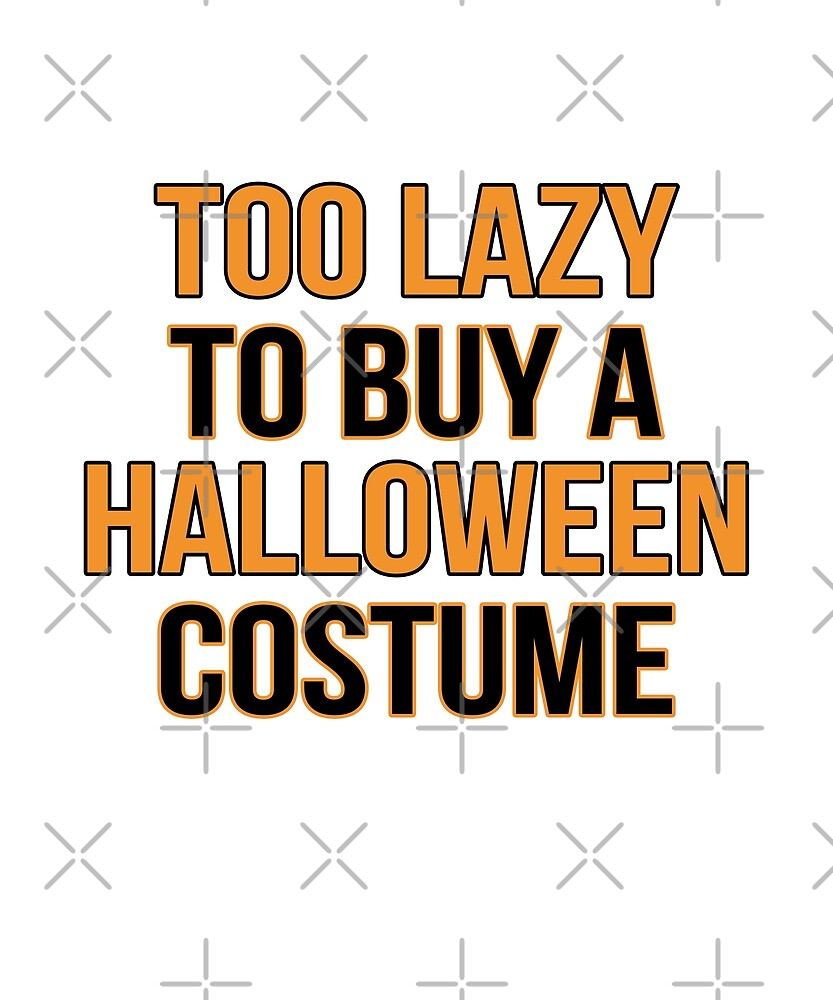 Too Lazy To Buy A Halloween Costume Funny Scary Gift by JapaneseInkArt
