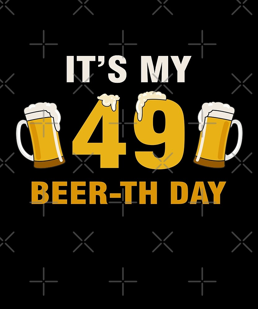 It's My 49th Beer-th Day T-Shirt Funny Birthday Cheer Pun by SpecialtyGifts