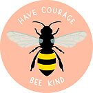 Have Courage Bee Kind | Bee Design by cloverkate