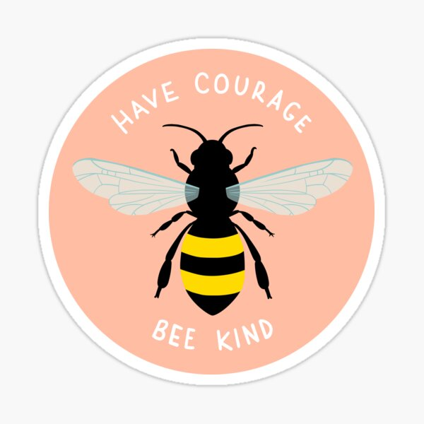have courage bee kind Sticker