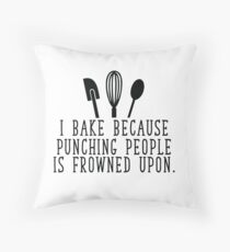 I bake because punching people is frowned upon Throw Pillow