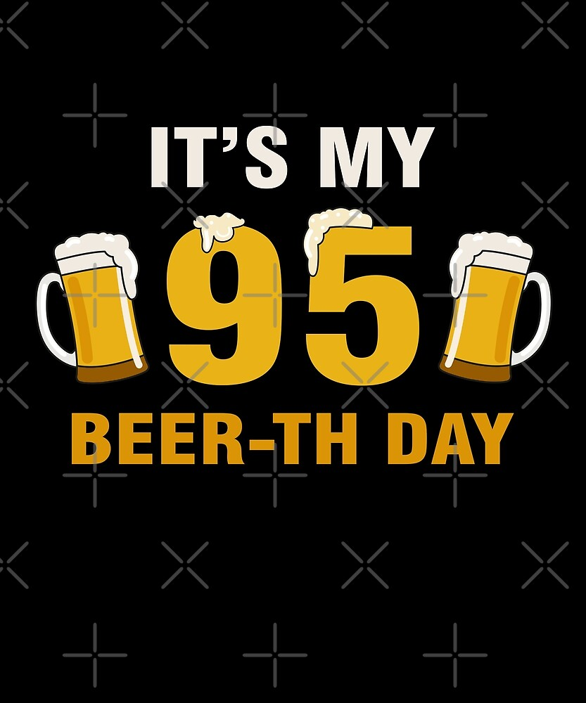 It's My 95th Beer-th Day Funny Birthday Cheer Pun by SpecialtyGifts