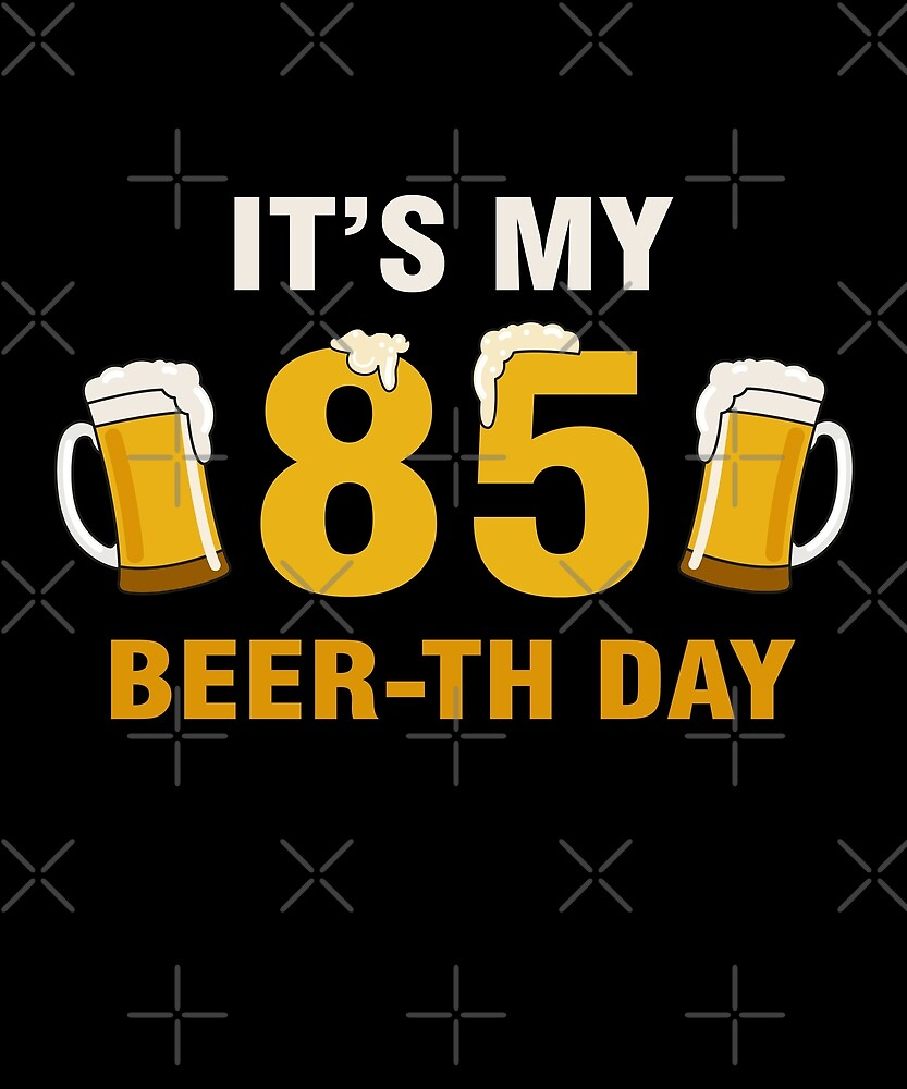 It's My 85th Beer-th Day T-Shirt Funny Birthday Cheer Pun by SpecialtyGifts
