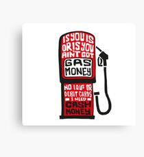 GAAAAAAAAASSSSS MONEY! Canvas Print