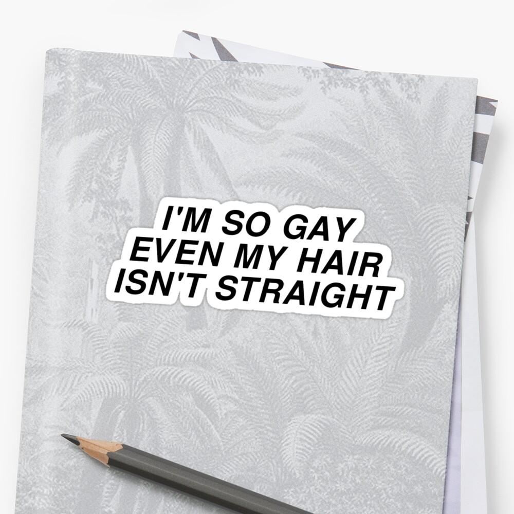 Ich bin so schwul, sogar meine Haare sind nicht gerade Sticker
