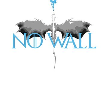 Game of Thrones - NO WALL by Severitas