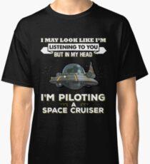 In My Head I'm Piloting A Space Cruiser Classic T-Shirt