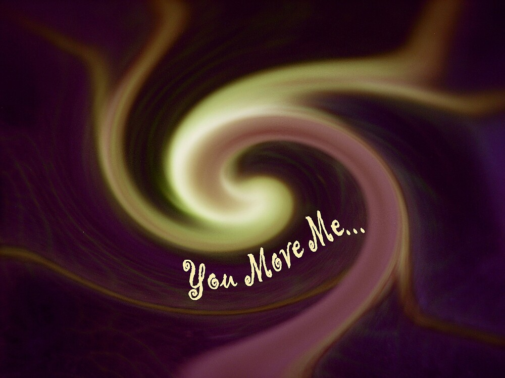 You Move Me... by loramae