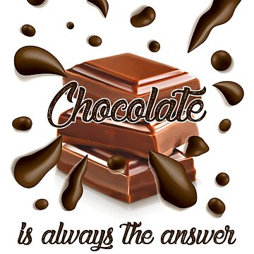Chocolate is Always the Answer by LEDesign1
