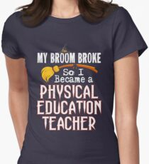 PE Teacher Funny Witch My Broom Broke Halloween Gift Women's Fitted T-Shirt