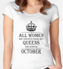 All Women are created equal but queens are born in October Women's Fitted Scoop T-Shirt