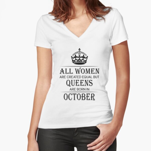 All Women are created equal but queens are born in October Fitted V-Neck T-Shirt