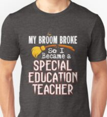 Special Education Teacher Funny Witch T-Shirt Broom Broke  Unisex T-Shirt