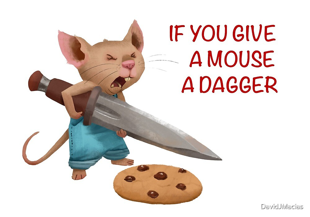 If You Give A Mouse A Dagger - w/text by DavidJMacias