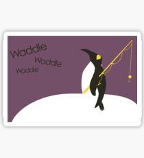 Waddle waddle waddle Sticker