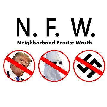 N.F.W. Neighborhood Fascist Watch by Gigakig